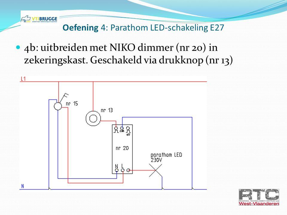 Oefening 4: Parathom LED-schakeling E27 4b: uitbreiden met NIKO dimmer (nr 20) in zekeringskast. Geschakeld via drukknop (nr 13)