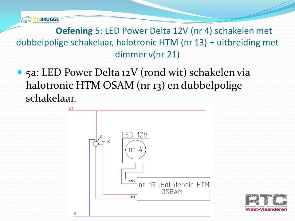 Oefening 5: LED Power Delta 12V (nr 4) schakelen met dubbelpolige schakelaar, halotronic HTM (nr 13) + uitbreiding met dimmer v(nr 21) 5a: LED Power D