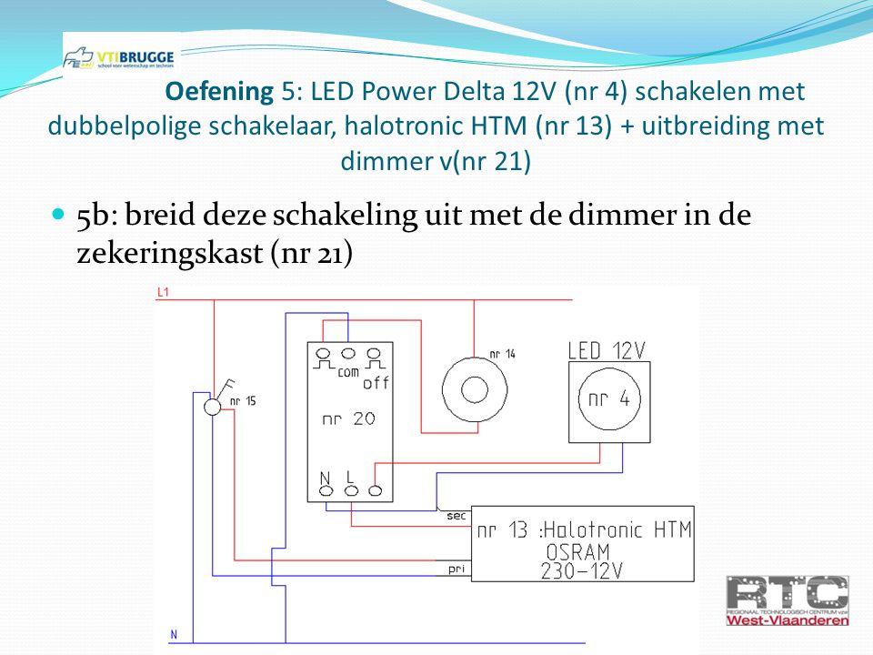 Oefening 5: LED Power Delta 12V (nr 4) schakelen met dubbelpolige schakelaar, halotronic HTM (nr 13) + uitbreiding met dimmer v(nr 21) 5b: breid deze