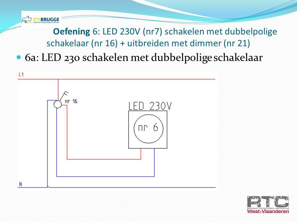 Oefening 6: LED 230V (nr7) schakelen met dubbelpolige schakelaar (nr 16) + uitbreiden met dimmer (nr 21) 6a: LED 230 schakelen met dubbelpolige schake
