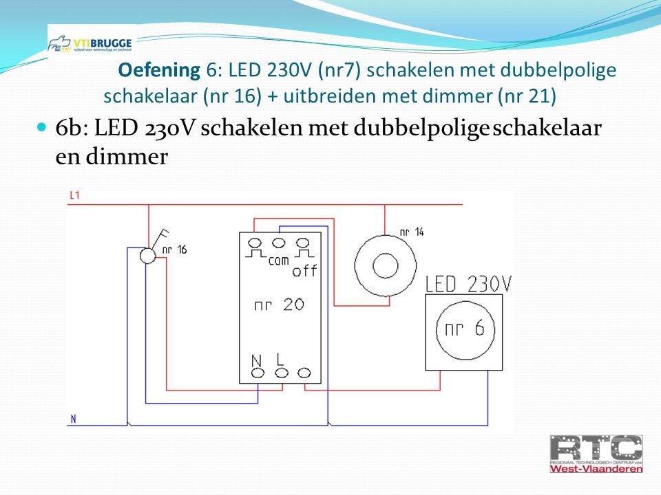 Oefening 6: LED 230V (nr7) schakelen met dubbelpolige schakelaar (nr 16) + uitbreiden met dimmer (nr 21) 6b: LED 230V schakelen met dubbelpolige schak