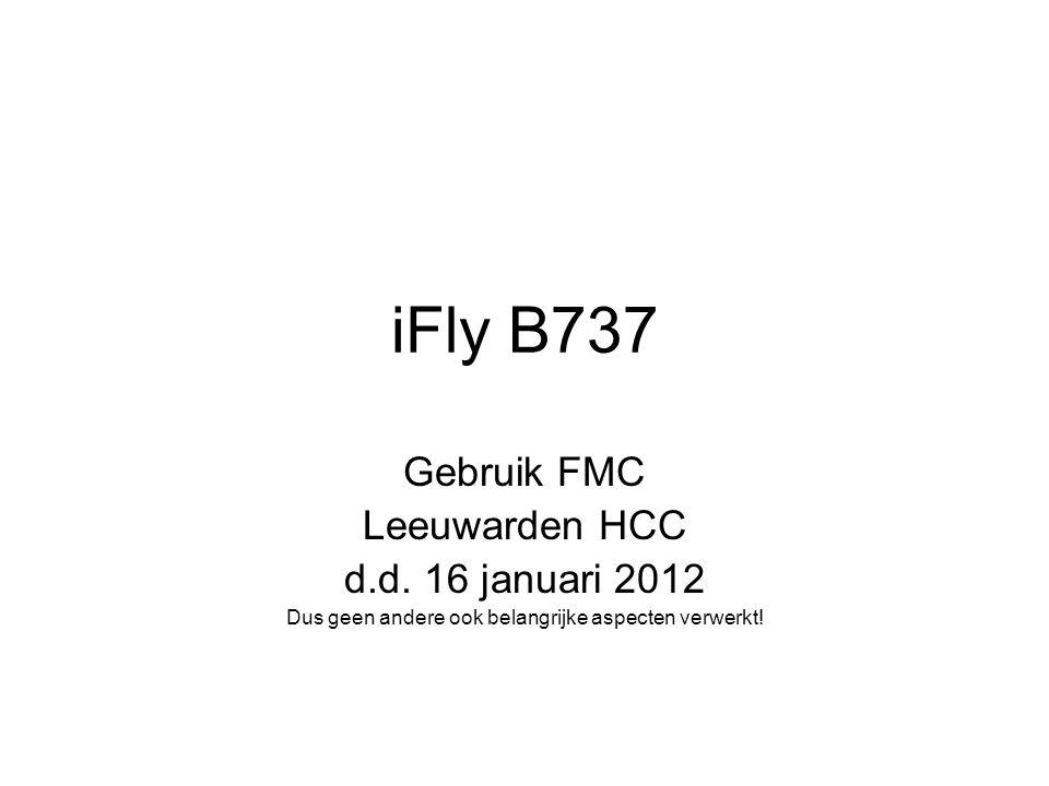 iFly B737 Gebruik FMC Leeuwarden HCC d.d. 16 januari 2012 Dus geen andere ook belangrijke aspecten verwerkt!