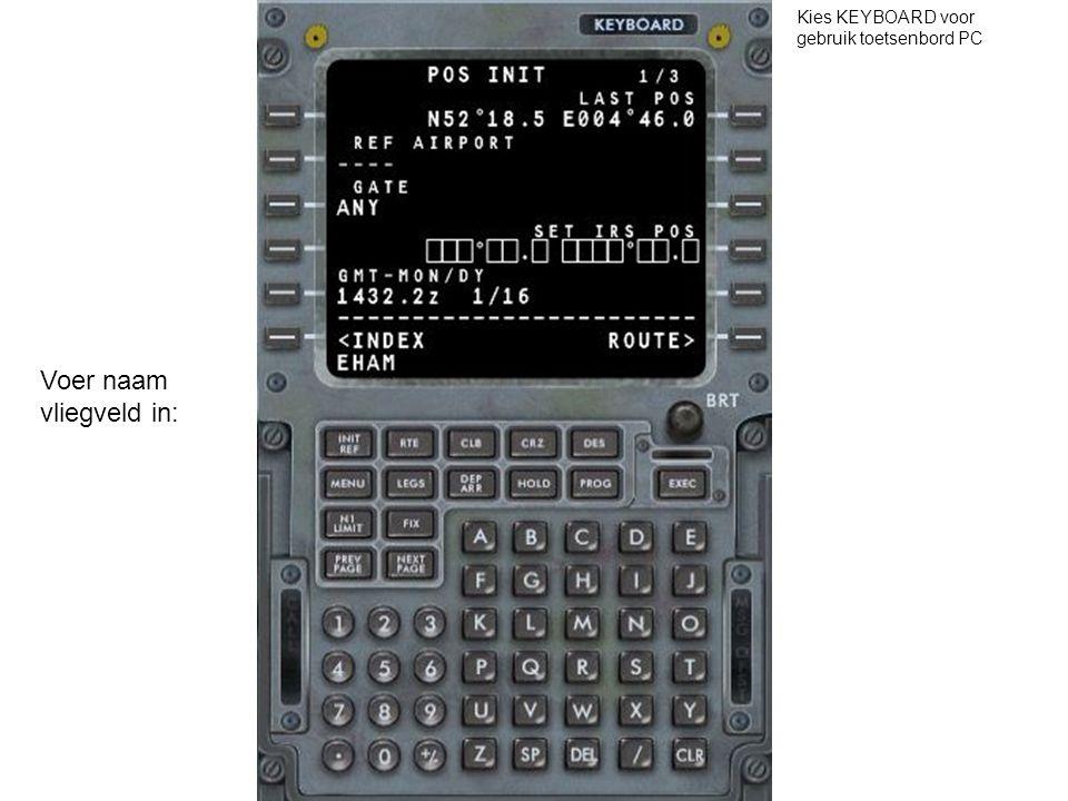 Voer naam vliegveld in: Kies KEYBOARD voor gebruik toetsenbord PC