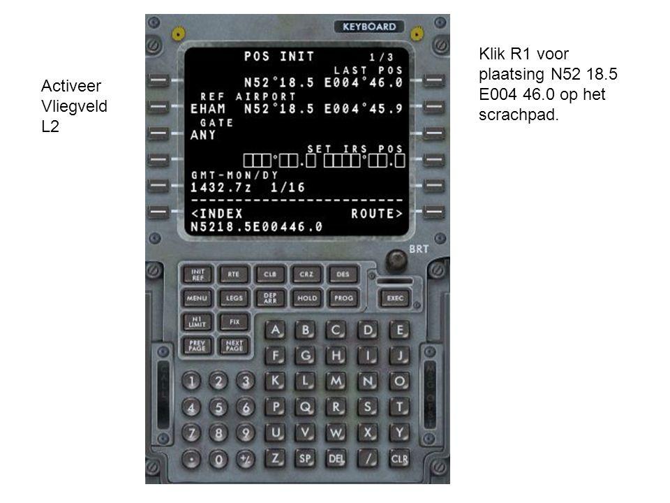 Activeer Vliegveld L2 Klik R1 voor plaatsing N52 18.5 E004 46.0 op het scrachpad.