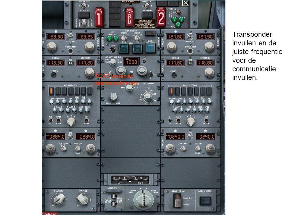 TCAS testen en daarna activeren Transponder invullen en de juiste frequentie voor de communicatie invullen.