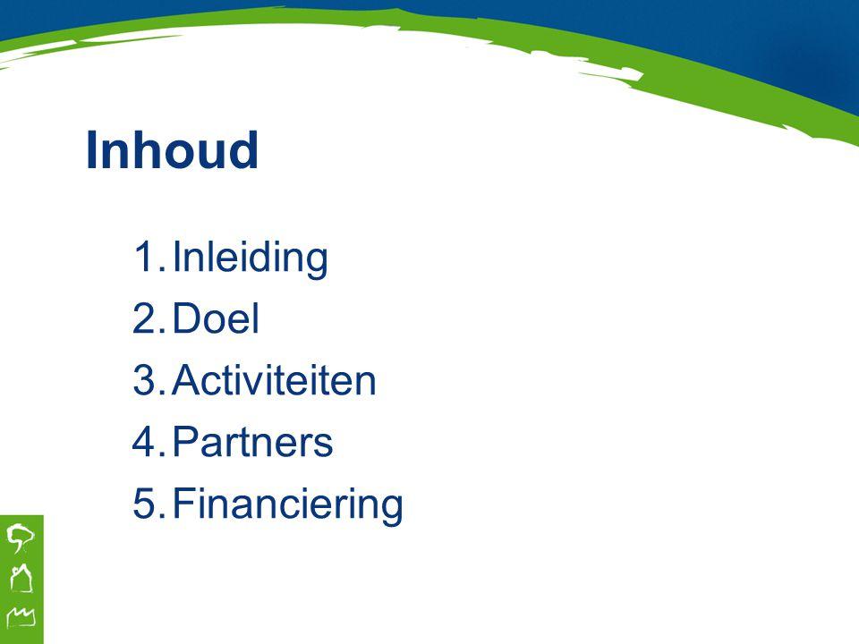 Inhoud 1.Inleiding 2.Doel 3.Activiteiten 4.Partners 5.Financiering