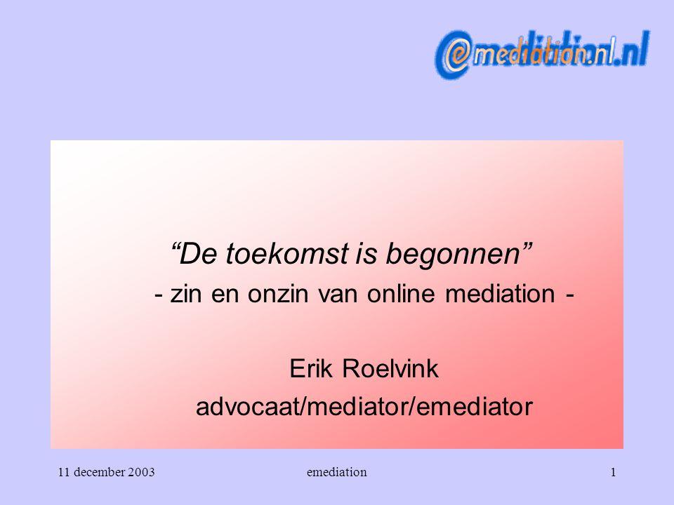 11 december 2003emediation22  Doelgroep voor bekendheid -U -uw omgeving -conflict – ict (SGOA) -onderdeel mediation (ministerie, pilotgroepen, NMI) -opleidingen (mediationtrainingen) >e-mediation, waarom niet < (Bol, Lodder)