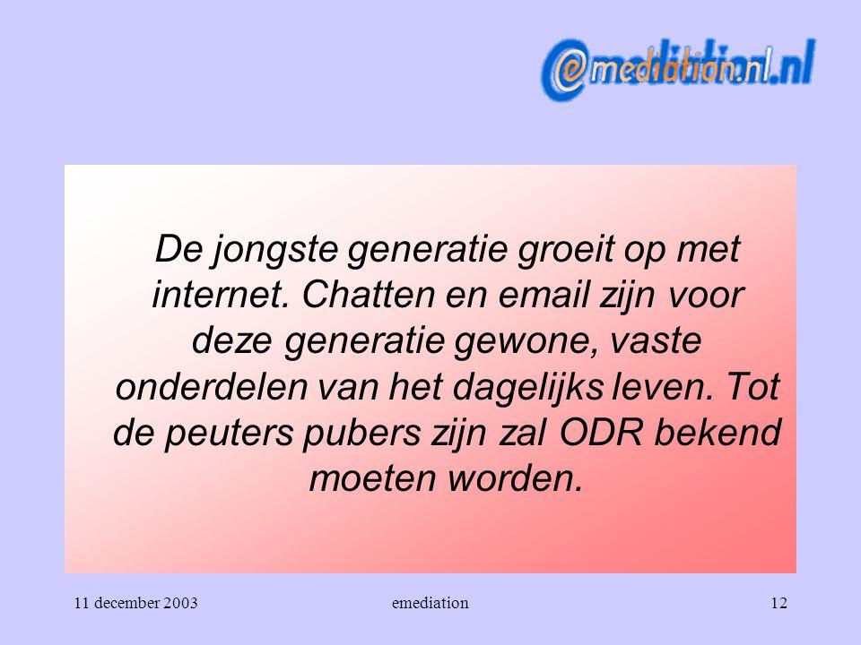 11 december 2003emediation12 De jongste generatie groeit op met internet. Chatten en email zijn voor deze generatie gewone, vaste onderdelen van het d