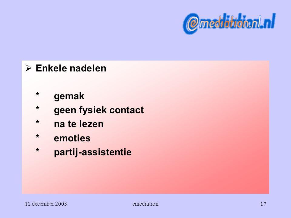 11 december 2003emediation17  Enkele nadelen *gemak *geen fysiek contact *na te lezen *emoties *partij-assistentie