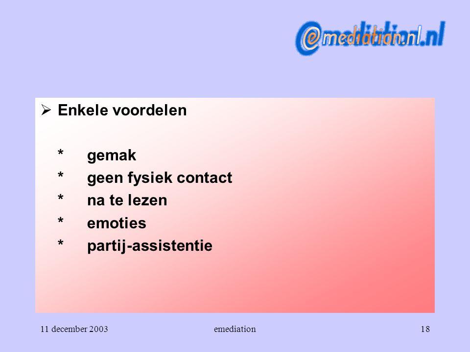 11 december 2003emediation18  Enkele voordelen *gemak *geen fysiek contact *na te lezen *emoties *partij-assistentie