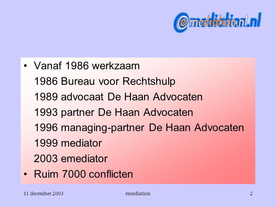 11 december 2003emediation2 Vanaf 1986 werkzaam 1986 Bureau voor Rechtshulp 1989 advocaat De Haan Advocaten 1993 partner De Haan Advocaten 1996 managi