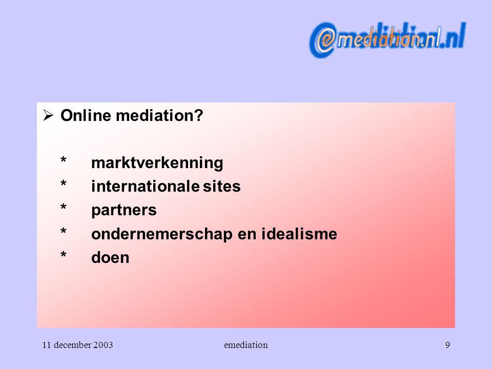 11 december 2003emediation20  Toepassing *als onderdeel van -gesprek -onderhandeling -procedure -mediation -arbitrage -studieprogramma -etc.