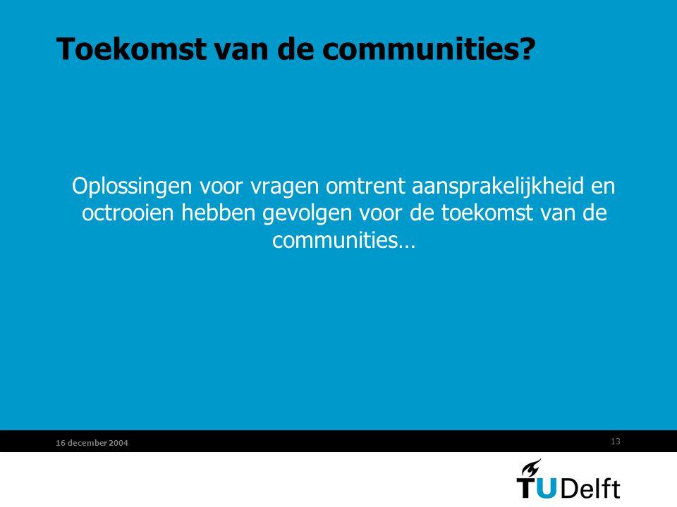13 16 december 2004 Toekomst van de communities? Oplossingen voor vragen omtrent aansprakelijkheid en octrooien hebben gevolgen voor de toekomst van d