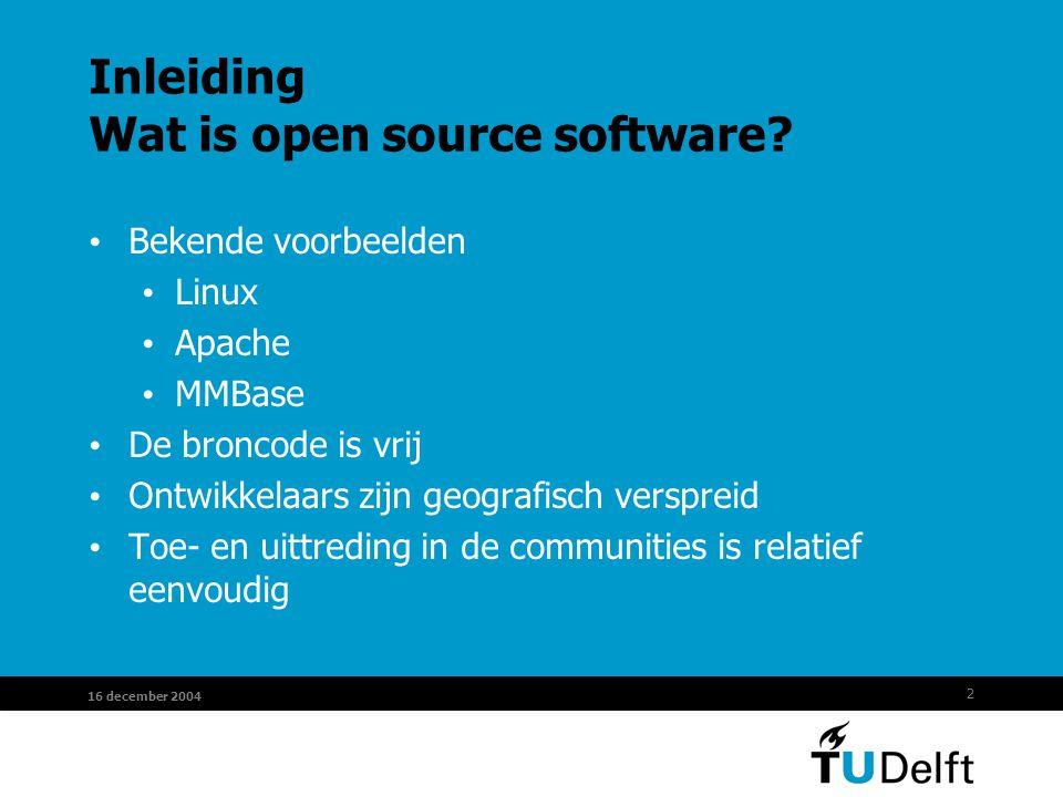 2 16 december 2004 Inleiding Wat is open source software? Bekende voorbeelden Linux Apache MMBase De broncode is vrij Ontwikkelaars zijn geografisch v