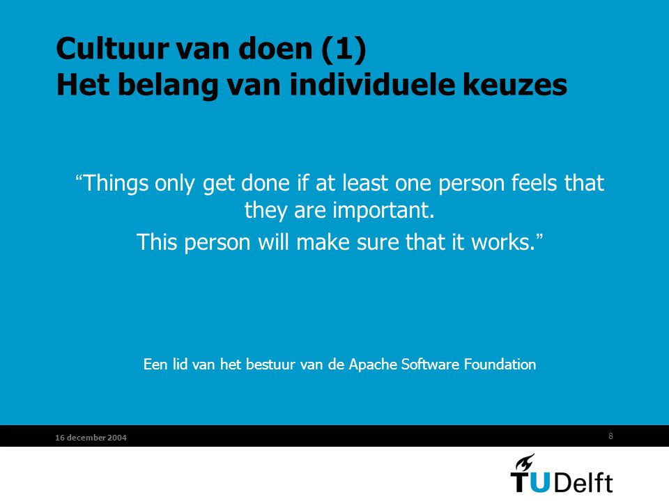 "8 16 december 2004 Cultuur van doen (1) Het belang van individuele keuzes "" Things only get done if at least one person feels that they are important."