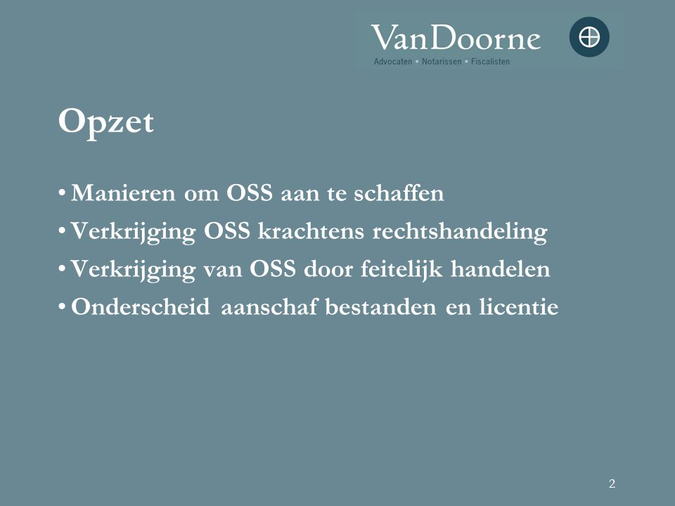 2 Opzet Manieren om OSS aan te schaffen Verkrijging OSS krachtens rechtshandeling Verkrijging van OSS door feitelijk handelen Onderscheid aanschaf bes