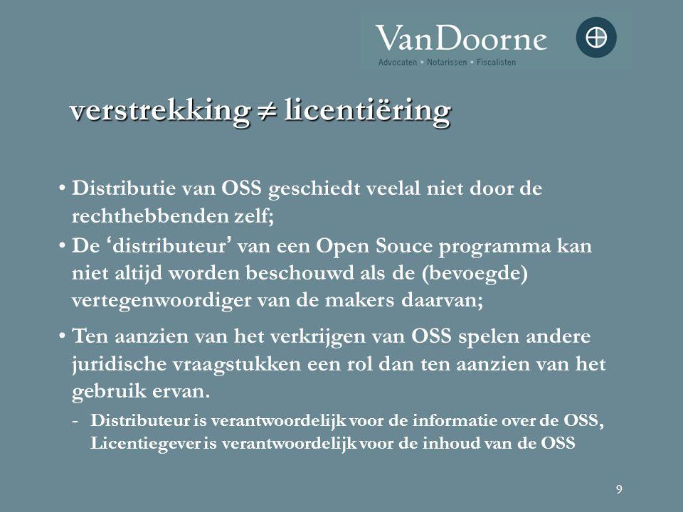 9 verstrekking  licentiëring Distributie van OSS geschiedt veelal niet door de rechthebbenden zelf; De ' distributeur ' van een Open Souce programma