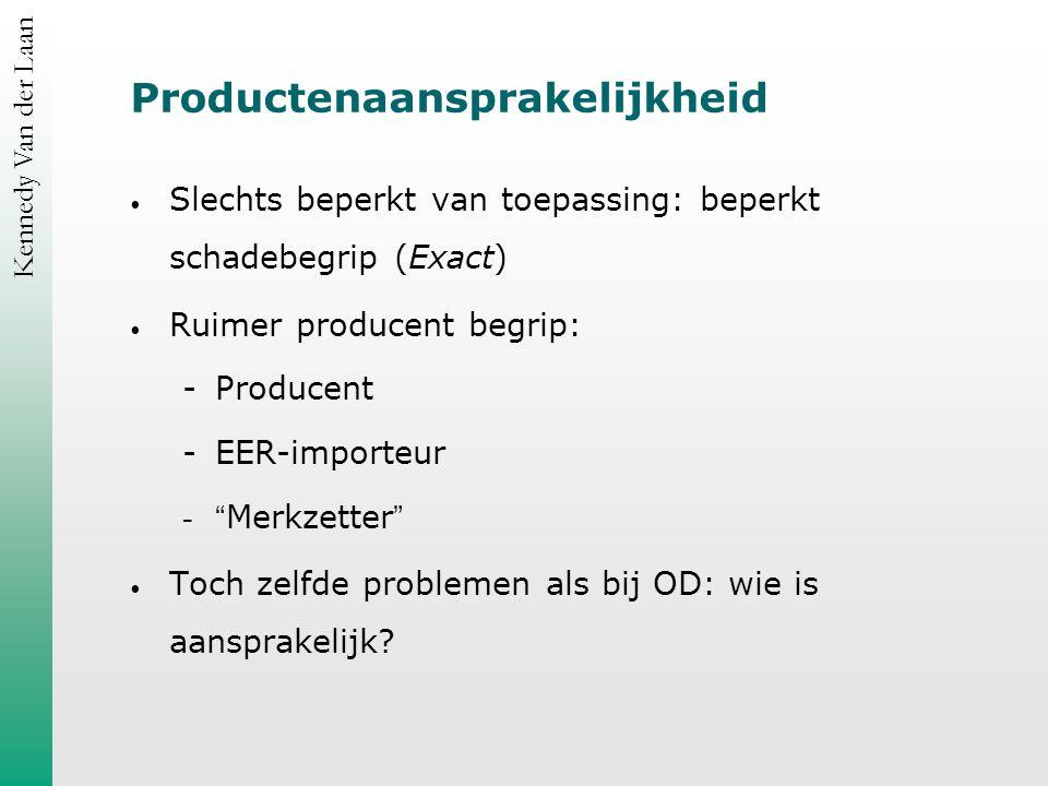 Kennedy Van der Laan Productenaansprakelijkheid Slechts beperkt van toepassing: beperkt schadebegrip (Exact) Ruimer producent begrip: Producent EER-