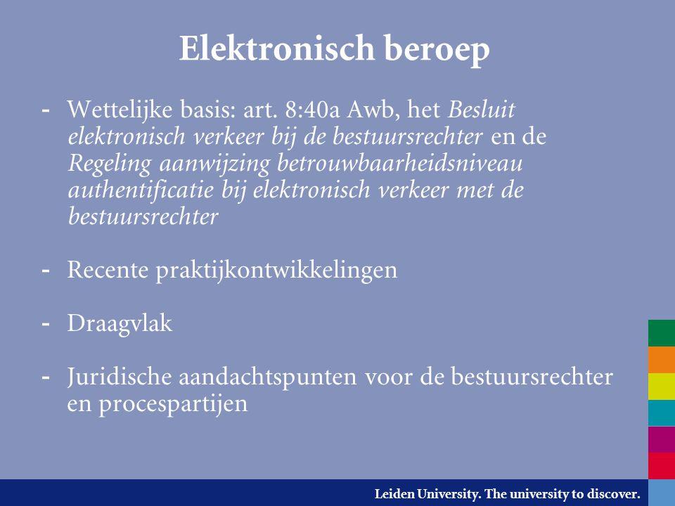 Leiden University. The university to discover. Elektronisch beroep - Wettelijke basis: art. 8:40a Awb, het Besluit elektronisch verkeer bij de bestuur