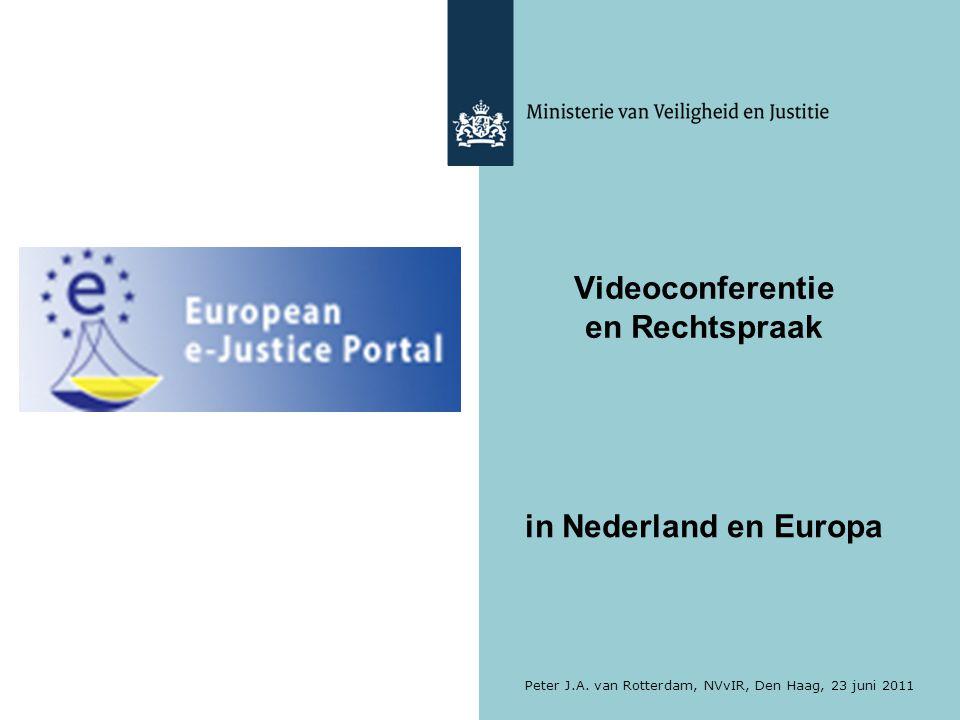 Videoconferentie en Rechtspraak in Nederland en Europa Peter J.A. van Rotterdam, NVvIR, Den Haag, 23 juni 2011