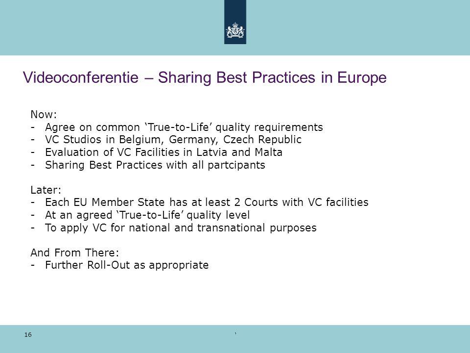 Voorbeeldpresentatie | 28 oktober 2010 16 Videoconferentie – Sharing Best Practices in Europe Now: -Agree on common 'True-to-Life' quality requirement