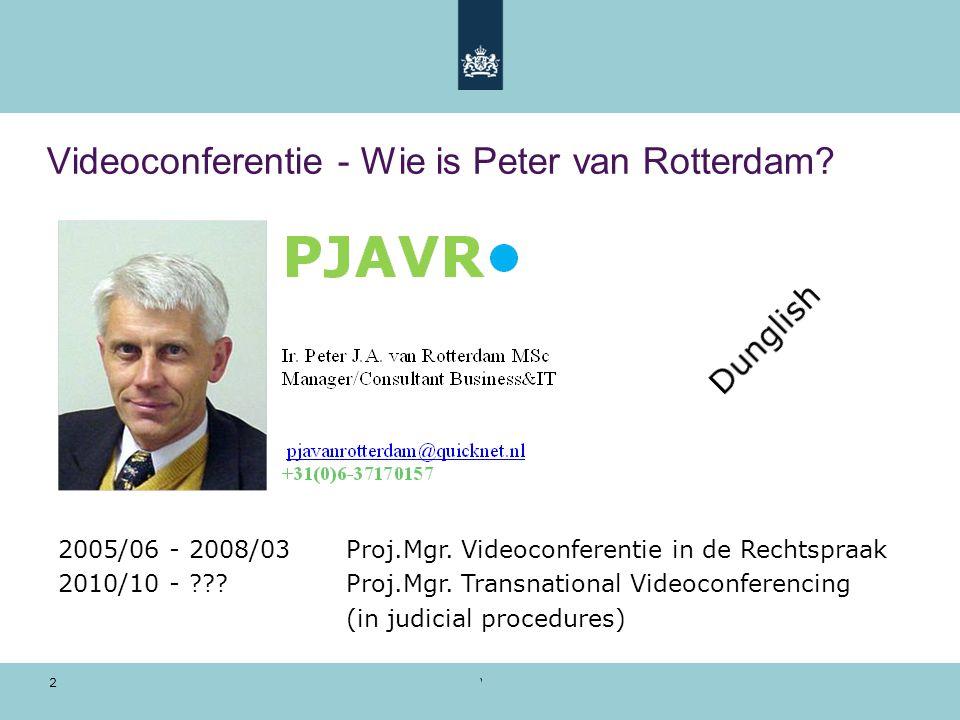Voorbeeldpresentatie | 28 oktober 2010 Videoconferentie - Wie is Peter van Rotterdam? 2005/06 - 2008/03 Proj.Mgr. Videoconferentie in de Rechtspraak 2