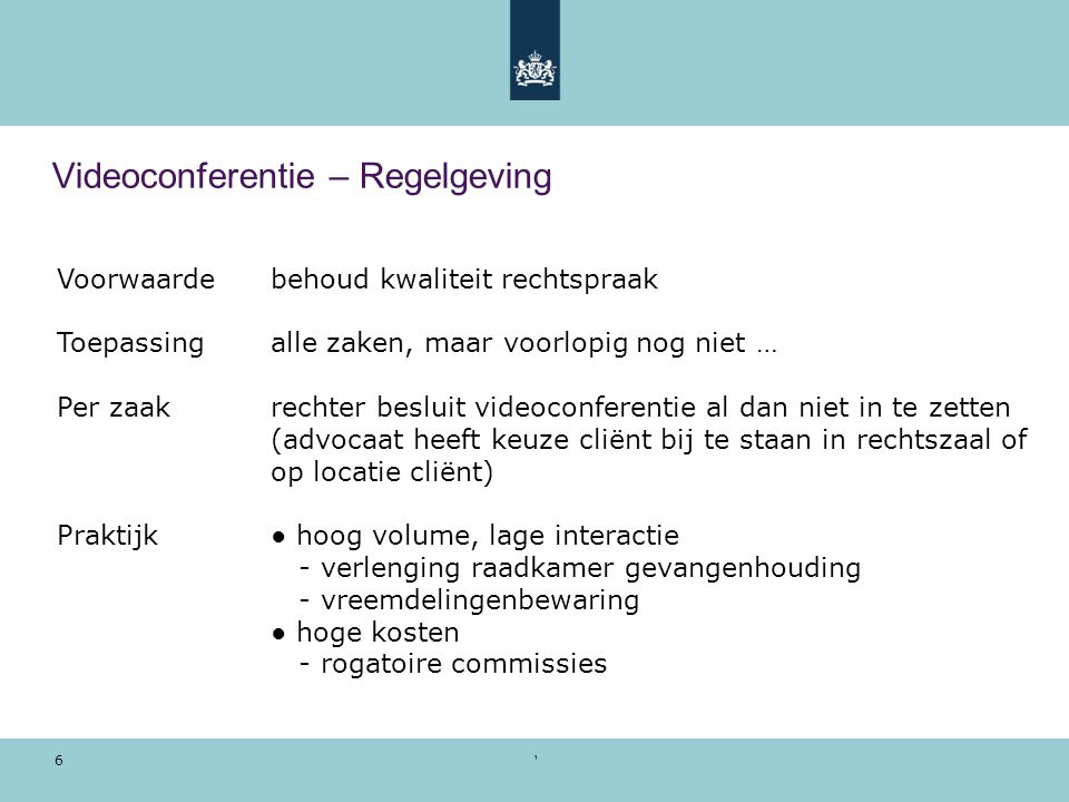 Voorbeeldpresentatie | 28 oktober 2010 7 Videoconferentie – Eisen vanuit de Regelgeving 1.In order to assure the interests of each person involved (person to be heard, judge, lawyer and others) the quality of image and sound should be such that each person involved gets a realistic and clear view on what is happening in the other (remote) location 2.The view should not be manipulated by e.g.