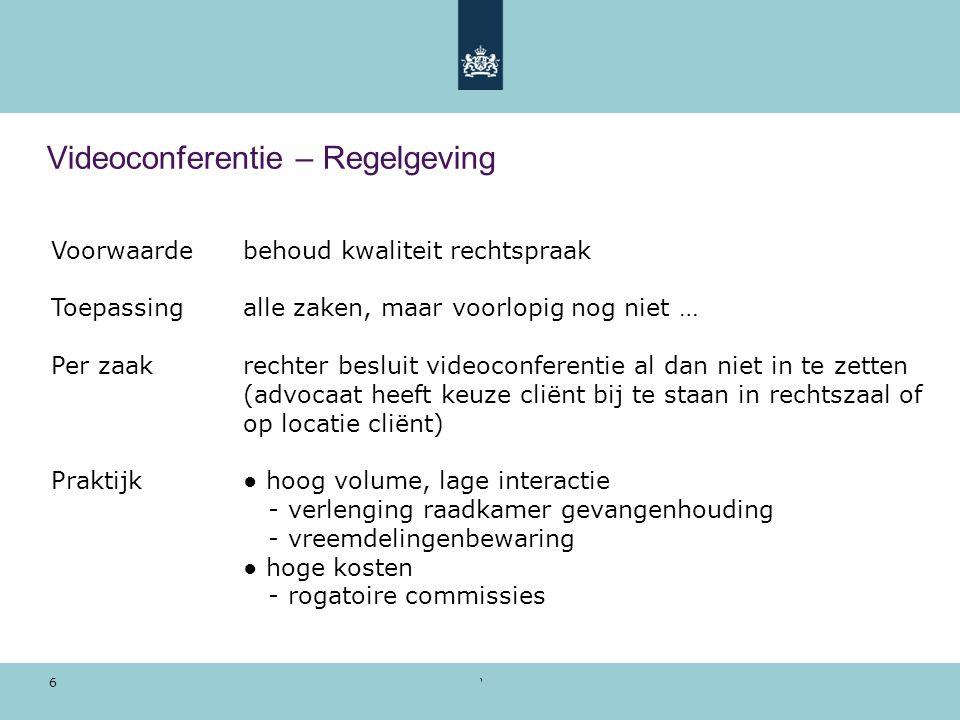 Voorbeeldpresentatie | 28 oktober 2010 6 Videoconferentie – Regelgeving Voorwaardebehoud kwaliteit rechtspraak Toepassingalle zaken, maar voorlopig no