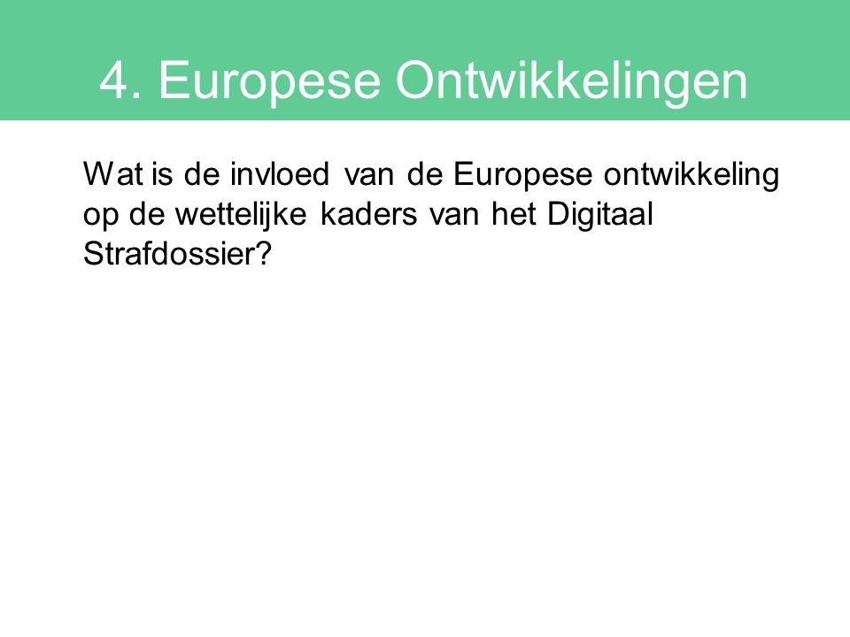 4. Europese Ontwikkelingen Wat is de invloed van de Europese ontwikkeling op de wettelijke kaders van het Digitaal Strafdossier?