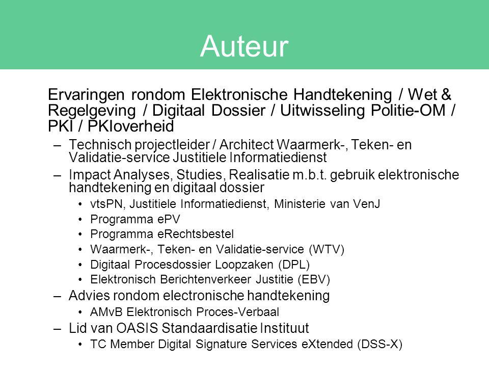 Auteur Ervaringen rondom Elektronische Handtekening / Wet & Regelgeving / Digitaal Dossier / Uitwisseling Politie-OM / PKI / PKIoverheid –Technisch pr