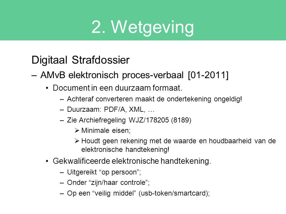 2. Wetgeving Digitaal Strafdossier –AMvB elektronisch proces-verbaal [01-2011] Document in een duurzaam formaat. –Achteraf converteren maakt de ondert