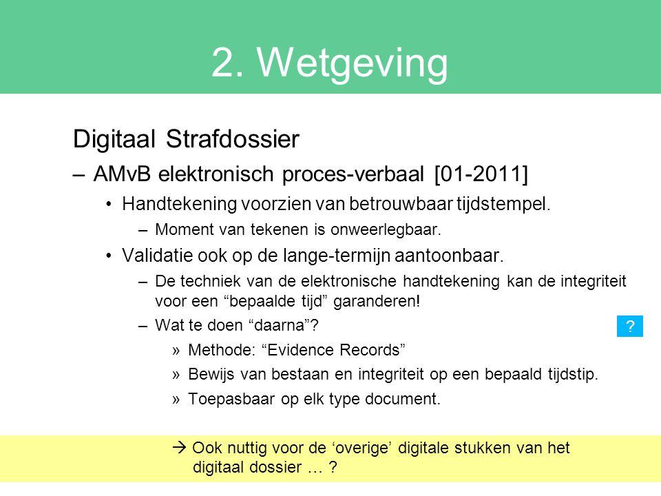 2. Wetgeving Digitaal Strafdossier –AMvB elektronisch proces-verbaal [01-2011] Handtekening voorzien van betrouwbaar tijdstempel. –Moment van tekenen