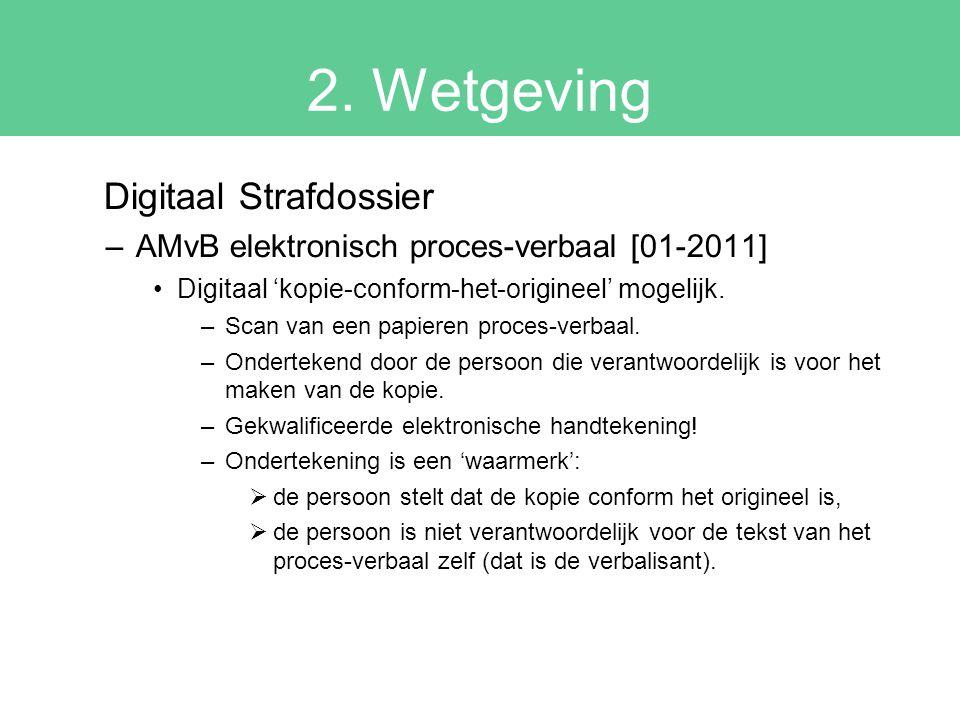 2. Wetgeving Digitaal Strafdossier –AMvB elektronisch proces-verbaal [01-2011] Digitaal 'kopie-conform-het-origineel' mogelijk. –Scan van een papieren