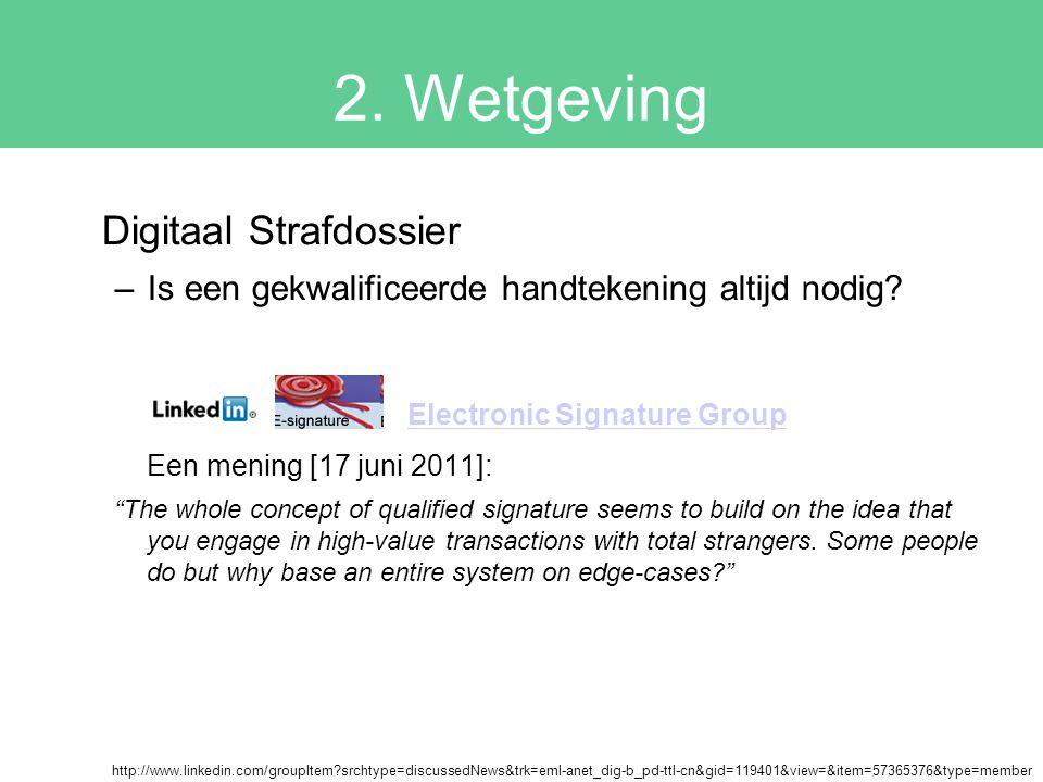 """2. Wetgeving Digitaal Strafdossier –Is een gekwalificeerde handtekening altijd nodig? Electronic Signature Group Een mening [17 juni 2011]: """"The whole"""