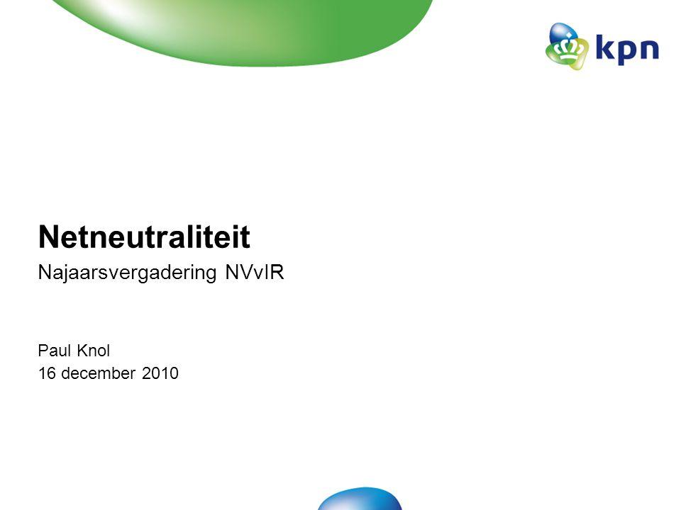 Paul Knol 16 december 2010 Netneutraliteit Najaarsvergadering NVvIR