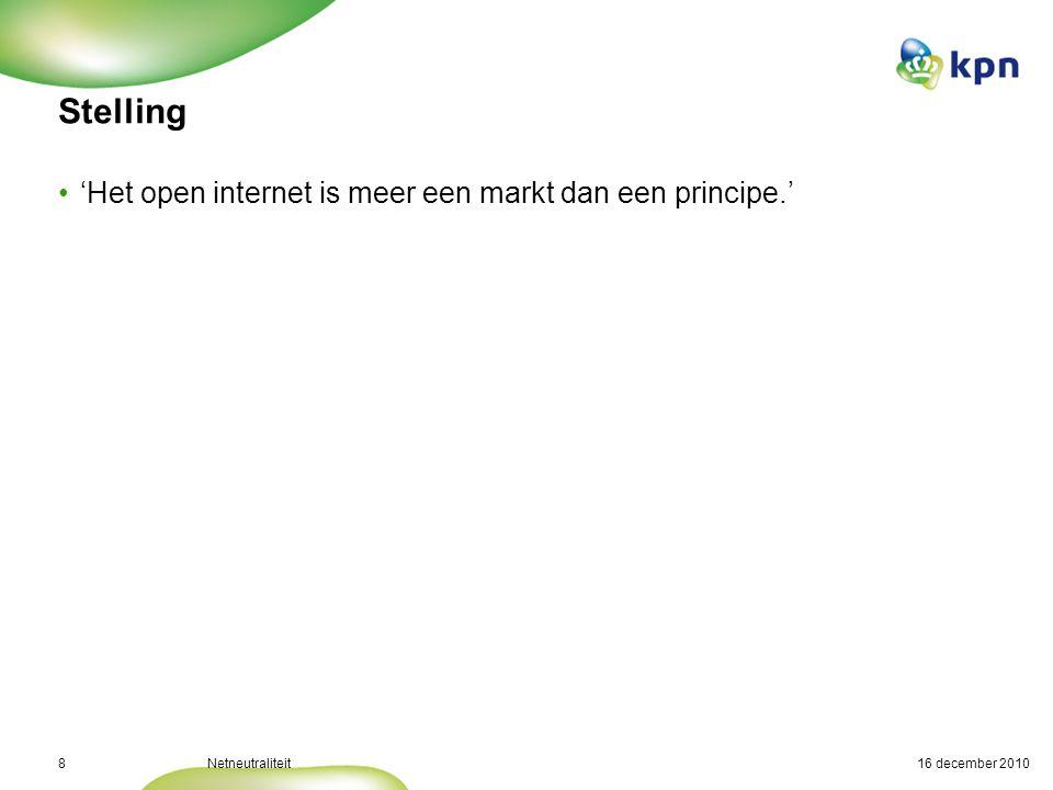 16 december 2010Netneutraliteit8 Stelling 'Het open internet is meer een markt dan een principe.'