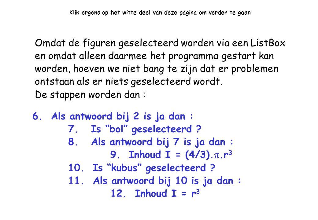 6.Als antwoord bij 2 is ja dan : 7. Is bol geselecteerd .