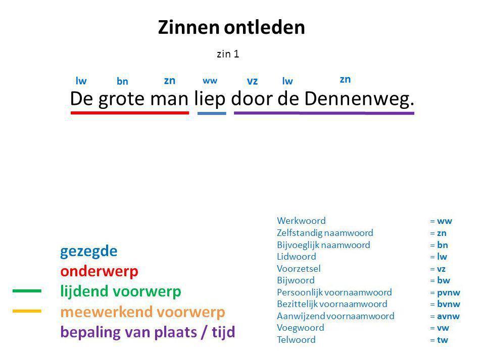 De grote man liep door de Dennenweg. zin 1 Zinnen ontleden