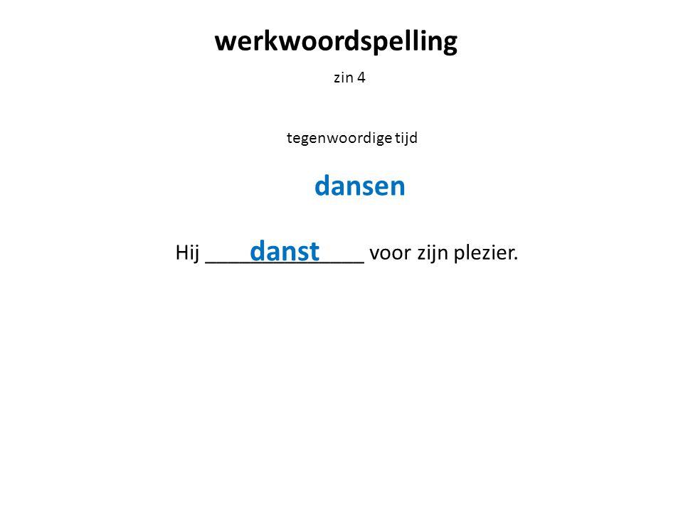 werkwoordspelling zin 5 verleden tijd Hij ______________ voor zijn plezier. danste dansen