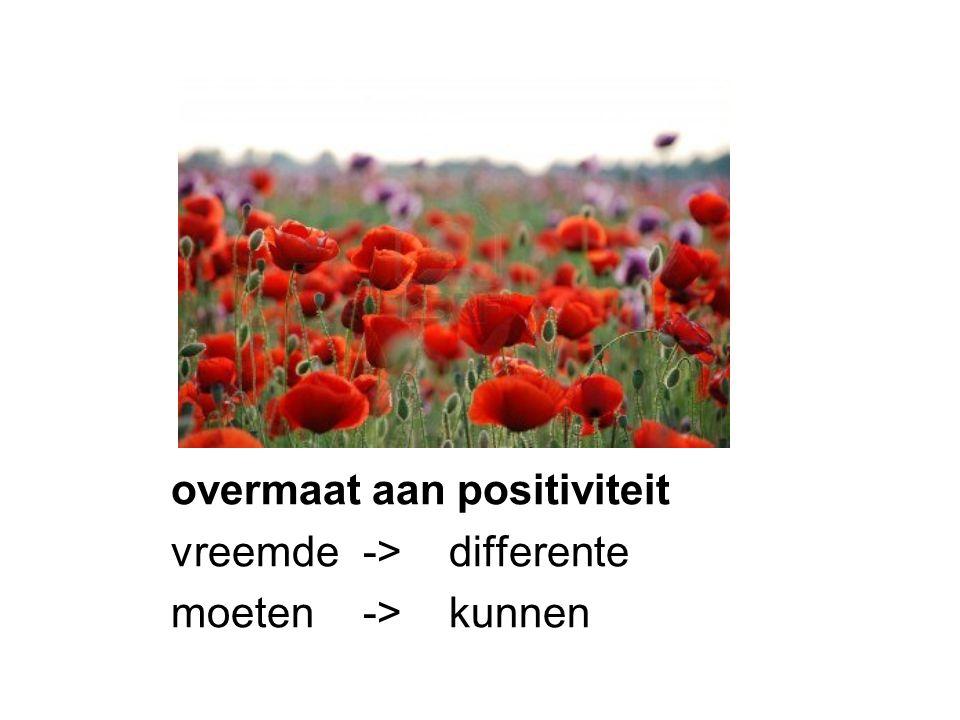 overmaat aan positiviteit vreemde -> differente moeten -> kunnen