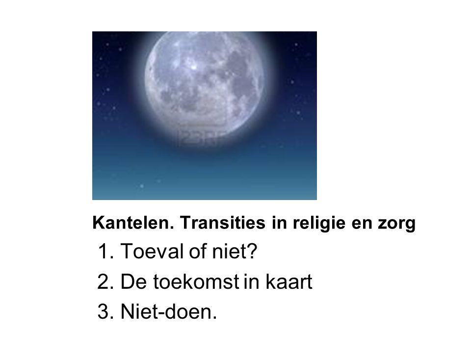 Kantelen. Transities in religie en zorg 1. Toeval of niet? 2. De toekomst in kaart 3. Niet-doen.