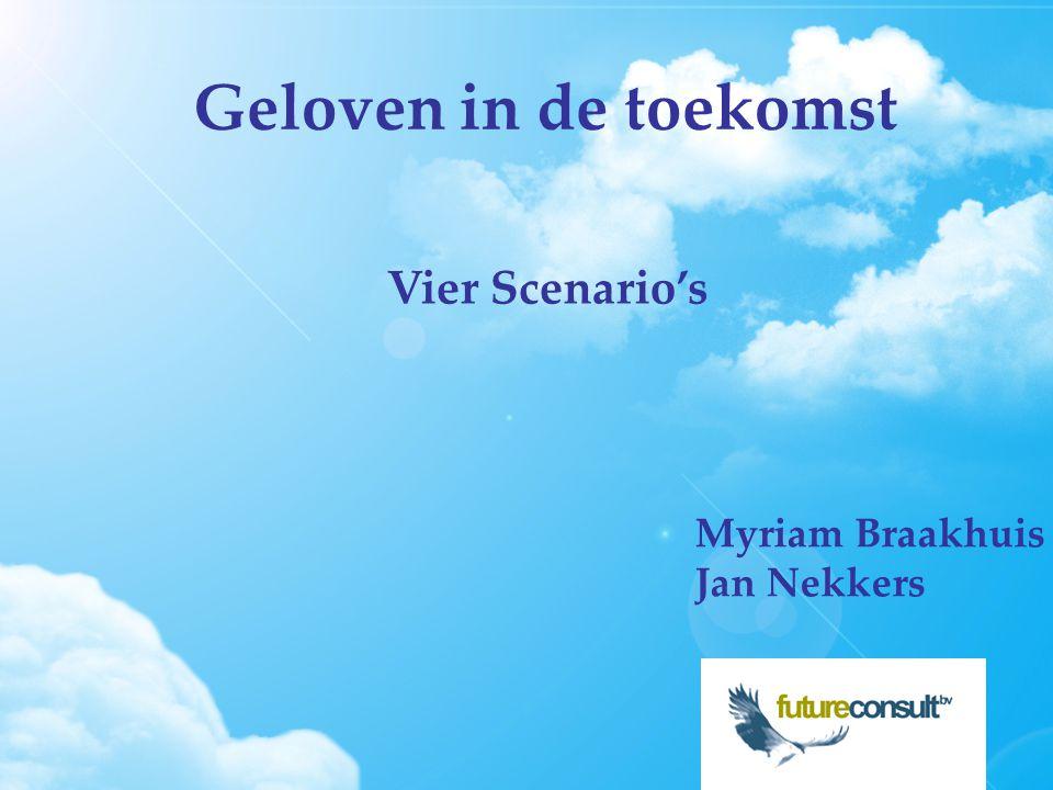 Geloven in de toekomst Vier Scenario's Myriam Braakhuis Jan Nekkers