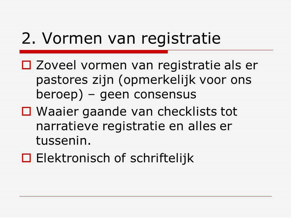 2. Vormen van registratie  Zoveel vormen van registratie als er pastores zijn (opmerkelijk voor ons beroep) – geen consensus  Waaier gaande van chec