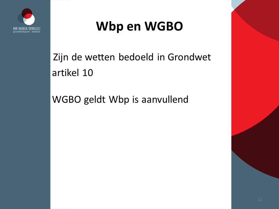 Wbp en WGBO Zijn de wetten bedoeld in Grondwet artikel 10 WGBO geldt Wbp is aanvullend 12