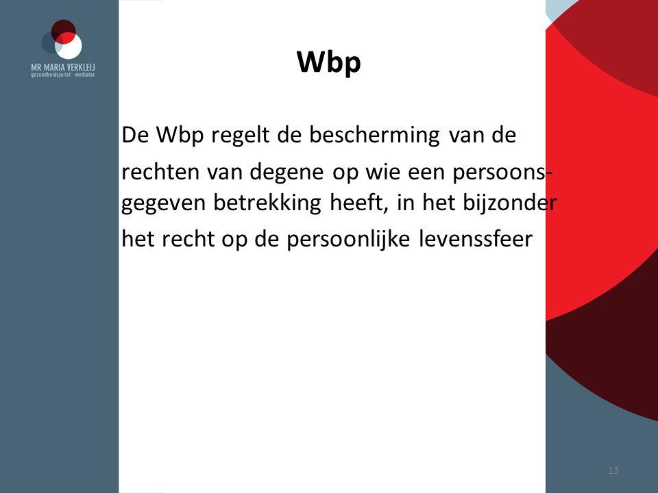 Wbp De Wbp regelt de bescherming van de rechten van degene op wie een persoons- gegeven betrekking heeft, in het bijzonder het recht op de persoonlijk