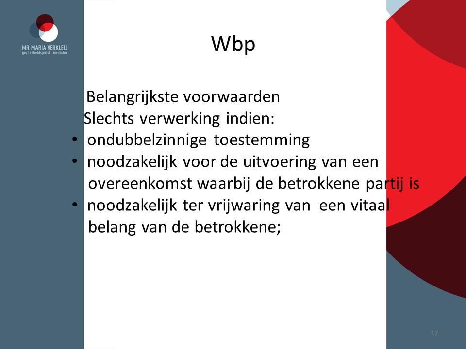 Wbp Belangrijkste voorwaarden Slechts verwerking indien: ondubbelzinnige toestemming noodzakelijk voor de uitvoering van een overeenkomst waarbij de b