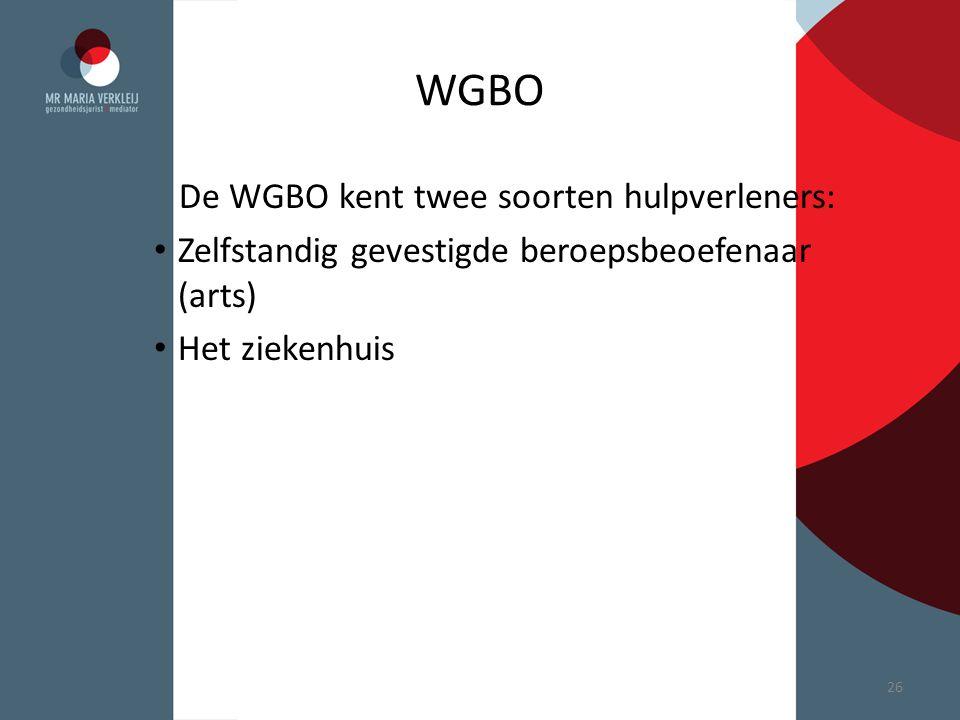 WGBO De WGBO kent twee soorten hulpverleners: Zelfstandig gevestigde beroepsbeoefenaar (arts) Het ziekenhuis 26