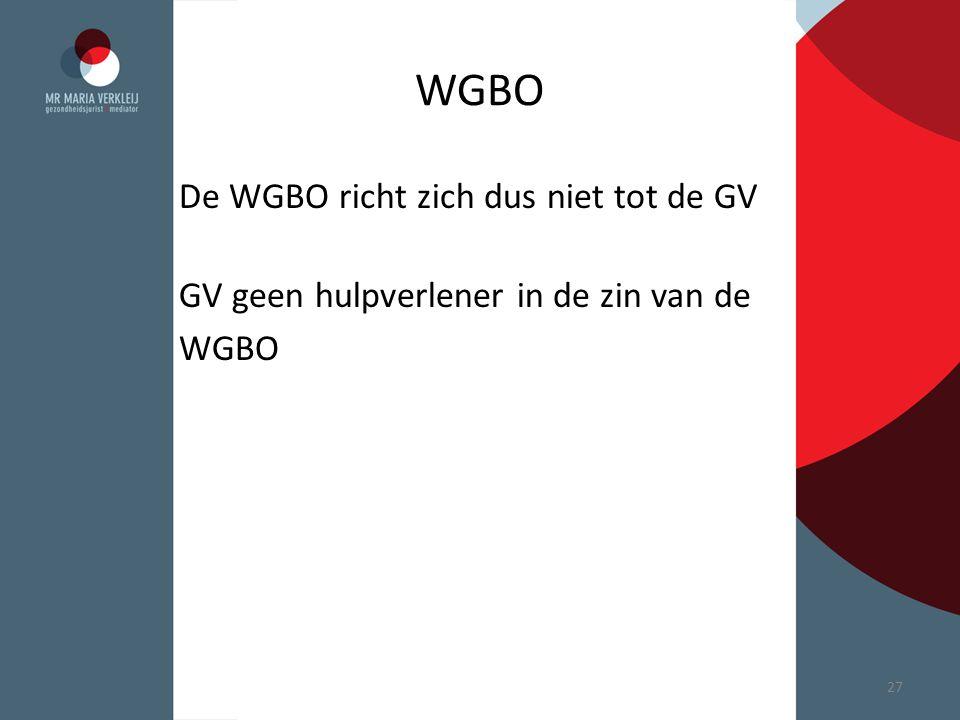 WGBO De WGBO richt zich dus niet tot de GV GV geen hulpverlener in de zin van de WGBO 27