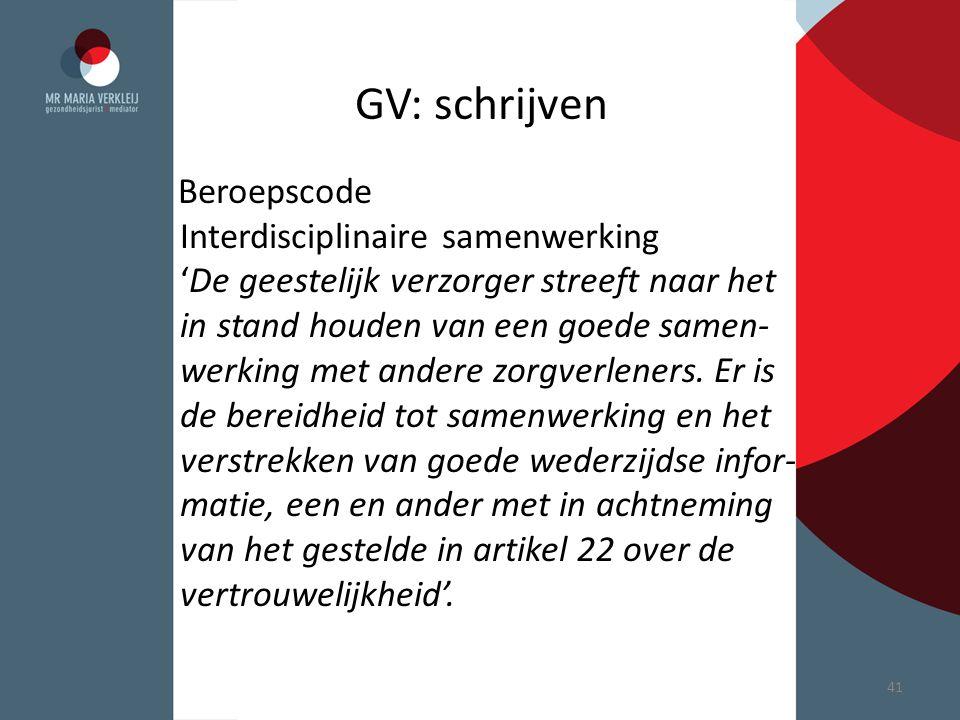 GV: schrijven Beroepscode Interdisciplinaire samenwerking 'De geestelijk verzorger streeft naar het in stand houden van een goede samen- werking met a