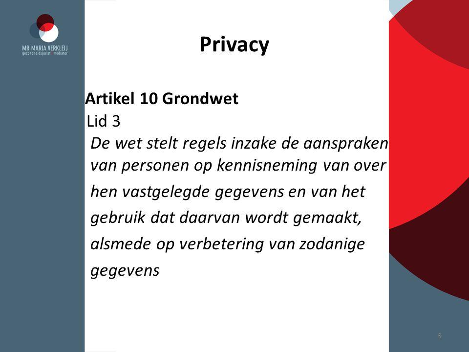 Privacy Artikel 10 Grondwet Lid 3 De wet stelt regels inzake de aanspraken van personen op kennisneming van over hen vastgelegde gegevens en van het g
